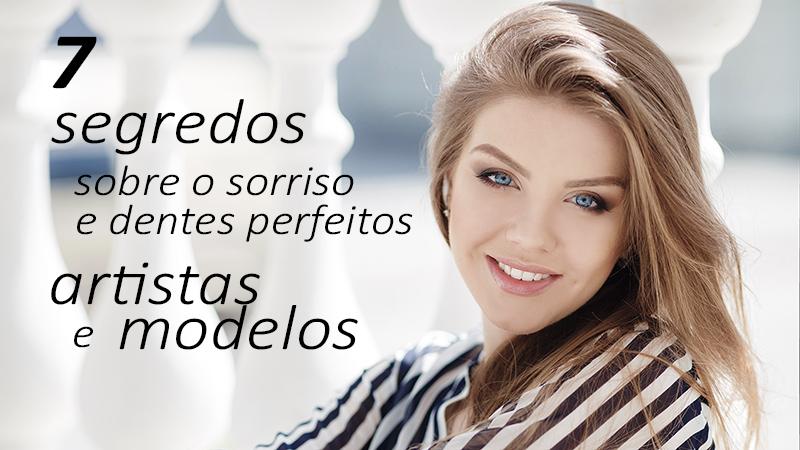 7 Segredos Sobre O Sorriso E Dentes Perfeitos De Artistas E Modelos