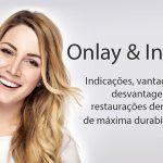 Restauração onlay e inlay: as indicações, vantagens e desvantagens.