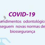 Covid-19: atendimentos odontológicos seguem novas normas de biossegurança.